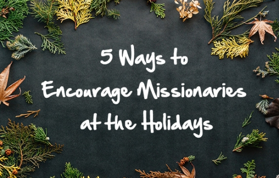 5 Ways to Encourage Your Missionary at the Holidays