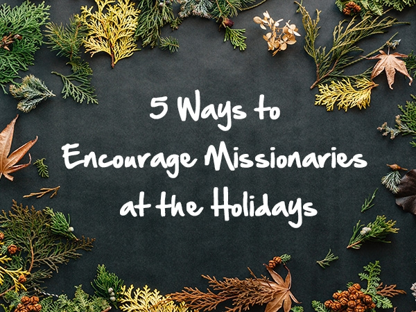 The holiday season can be lonely for missionaries. Remind them they're not forgotten.
